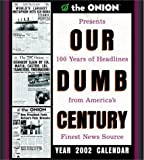 img - for Our Dumb Century Year 2002 Calendar book / textbook / text book