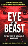 img - for Eye of the Beast: The True Story of Serial Killer James Wood (St. Martin's True Crime Library) book / textbook / text book