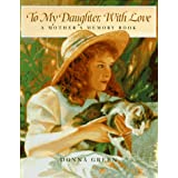 To My Daughter, With Love: A Mother's Memory Bookby Donna Green