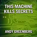 This Machine Kills Secrets: How Wikileakers, Cypherpunks, and Hacktivists Aim to Free the World's Information (       UNABRIDGED) by Andy Greenberg Narrated by Mike Chamberlain