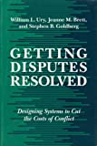 Getting Disputes Resolved: Designing Systems to Cut the Costs of Conflict (1880711036) by Ury, William
