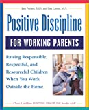 img - for Positive Discipline for Working Parents: Raising Responsible, Respectful, and Resourceful Children When You Work Outside the Home book / textbook / text book
