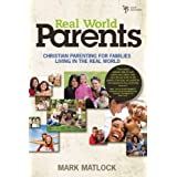 Real World Parents: Christian Parenting For Families Living In The Real Worldby Mark Matlock