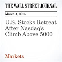 U.S. Stocks Retreat After Nasdaq's Climb Above 5000 (       UNABRIDGED) by Corrie Driebusch, Saumya Vaishampayan Narrated by Ken Borgers