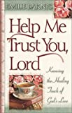 Help Me Trust You, Lord: Knowing the Healing Touch of God's Love (0736902465) by Barnes, Emilie