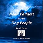 Noah Padgett and the Dog-People | Sarah Potter