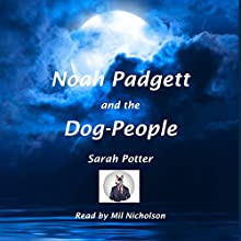 Noah Padgett and the Dog-People | Livre audio Auteur(s) : Sarah Potter Narrateur(s) : Mil Nicholson