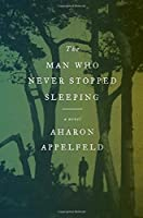 The Man Who Never Stopped Sleeping: A Novel