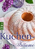 Kuchen-Tr�ume - So schmeckt das s��e Gl�ck. Backen leicht gemacht: Die besten Rezepte f�r Kuchen, Torten, Geb�ck, Muffins und andere Leckereien (Edition Backrezepte)