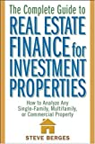 The complete guide to real estate finance for investment properties:how to analyze any single-family- multifamily- or commercial property