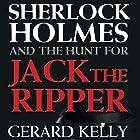 Sherlock Holmes and the Hunt for Jack the Ripper Hörbuch von Gerard Kelly Gesprochen von: Kevin Theis