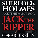 Sherlock Holmes and the Hunt for Jack the Ripper | Gerard Kelly