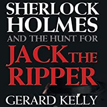 Sherlock Holmes and the Hunt for Jack the Ripper Audiobook by Gerard Kelly Narrated by Kevin Theis