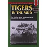 Tigers in the Mud: The Combat Career of German Panzer Commander Otto Carius (Stackpole Military History Series)by Otto Carius