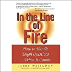 In the Line of Fire: How to Handle Tough Questions...When It Counts | Jerry Weissman
