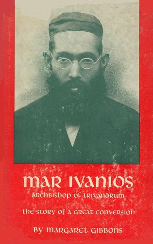 Mar Ivanios (1882-1953), Archbishop of Trivandrum: The Story of a Great Conversion