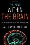 "A. David Redish, ""The Mind Within the Brain"" (Oxford UP, 2013)"