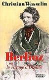 echange, troc Christian Wasselin - Berlioz ou le Voyage d'Orphée