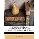 Etudes Sur Les Imp Ts Indirects Romains: Des Douanes Dans L'Empire Romain