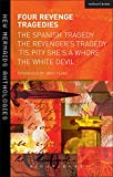 Four Revenge Tragedies: The Spanish Tragedy, The Revengers Tragedy, Tis Pity Shes A Whore and The White Devil (New Mermaids)