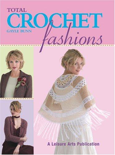 Total Crochet Fashions (Leisure Arts #4379)