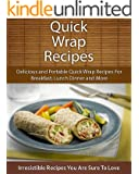 Quick Wrap Recipes: Delicious and Portable Quick Wrap Recipes For Breakfast, Lunch Dinner and More (The Easy Recipe) (English Edition)