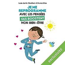 Je me reprogramme avec les pensées qui boostent mon bien-être | Livre audio Auteur(s) : Bruno Erba, Luce Janin-Devillars Narrateur(s) : Marie Lenoir, François Tavares