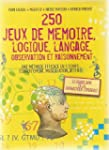 250 JEUX DE MEMOIRE, LOGIQUE, LOGIQUE...