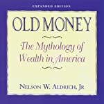 Old Money: The Mythology of Wealth in America | Nelson Aldrich