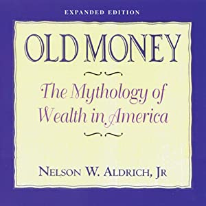 Old Money: The Mythology of Wealth in America | [Nelson Aldrich]