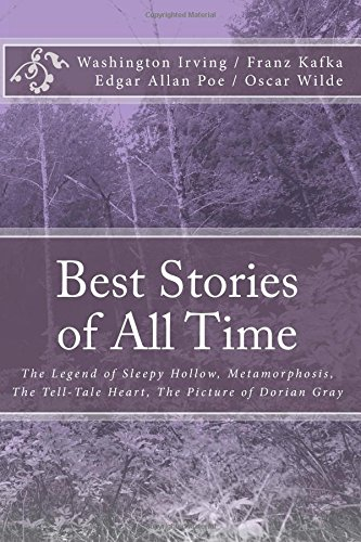 Best Stories of All Time: The Legend of Sleepy Hollow, Metamorphosis, The Tell-Tale Heart, The Picture of Dorian Gray: Volume 1