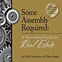 Some Assembly Required: A Networking Guide for Real Estate (       UNABRIDGED) by Chad Goldwasser, Thom Singer Narrated by Adam Black