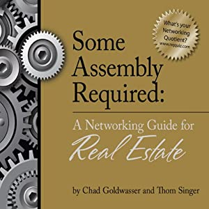 Some Assembly Required: A Networking Guide for Real Estate | [Chad Goldwasser, Thom Singer]