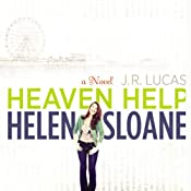 Heaven Help Helen Sloane: A Novel | [J. R. Lucas]