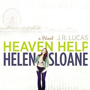 Heaven Help Helen Sloane: A Novel | [J. R. Lucas]