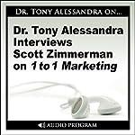 Dr. Tony Alessandra Interviews Scott Zimmerman on One-to-One Marketing | Scott Zimmerman