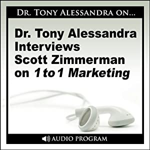 Dr. Tony Alessandra Interviews Scott Zimmerman on One-to-One Marketing Speech