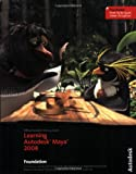 Learning Autodesk Maya 2008: Foundation (Official Autodesk Training Guide, includes DVD)