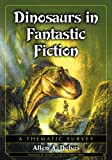 img - for Dinosaurs in Fantastic Fiction: A Thematic Survey book / textbook / text book
