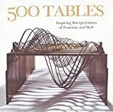 img - for 500 Tables: Inspiring Interpretations of Function and Style (500 Series) book / textbook / text book