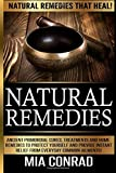 Natural Remedies - Mia Conrad: Ancient Primordial Cures, Treatments And Home Remedies To Protect Yourself And Provide Instant Relief From Everyday Common Ailments!
