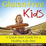 Gluten-Free Kids: A Quick-Start Guide for a Healthy Kids Diet | [Jennifer Wells]