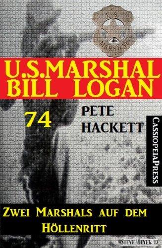 Pete Hackett - U.S. Marshal Bill Logan 74: Zwei Marshals auf dem Höllenritt