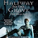 Halfway to the Grave: Night Huntress, Book 1 (       UNABRIDGED) by Jeaniene Frost Narrated by Tavia Gilbert