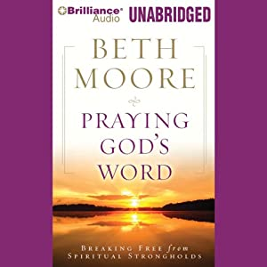 Praying God's Word: Breaking Free from Spiritual Strongholds | [Beth Moore]