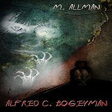Alfred C. Bogeyman (       UNABRIDGED) by M. Allman Narrated by Paul Holbrook