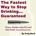The Fastest Way to Stop Drinking... Guaranteed Audiobook by Craig Beck Narrated by Craig Beck
