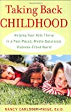 Image of Taking Back Childhood: Helping Your Kids Thrive in a Fast-Paced, Media-Saturated, Violence-Filled World