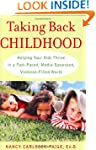 Taking Back Childhood: Helping Your K...