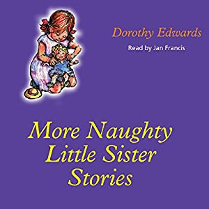 More Naughty Little Sister Stories: My Naughty Little Sister | [Dorothy Edwards]